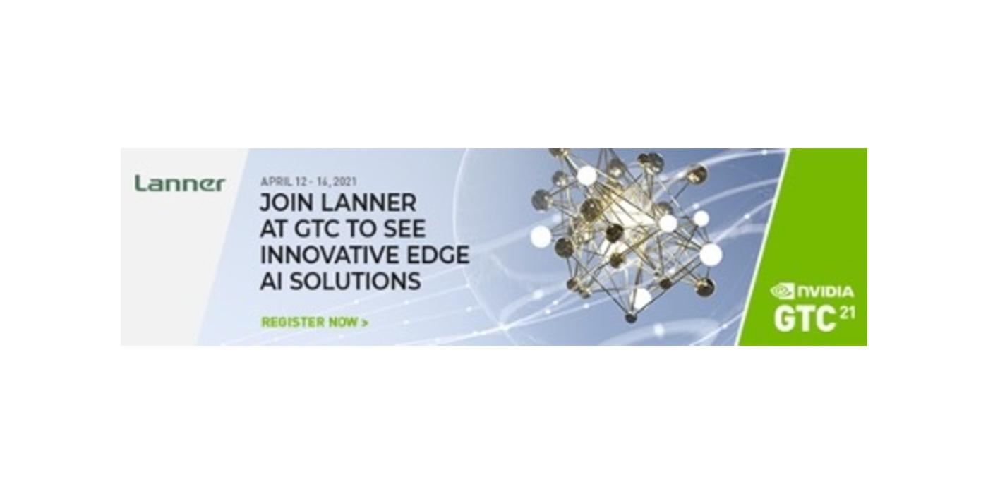 Lanner se une a NVIDIA GTC 21 para exhibir plataformas Edge AI listas para NGC para redes inteligentes, fabricación y transporte